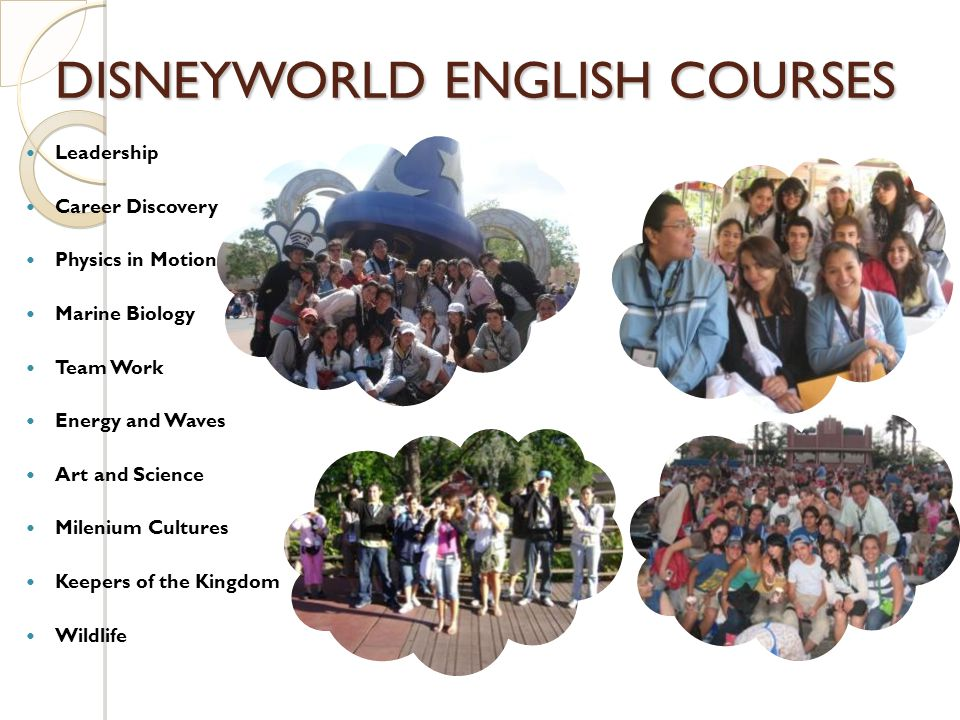 DISNEYWORLD ENGLISH COURSES Leadership Career Discovery Physics in Motion Marine Biology Team Work Energy and Waves Art and Science Milenium Cultures Keepers of the Kingdom Wildlife