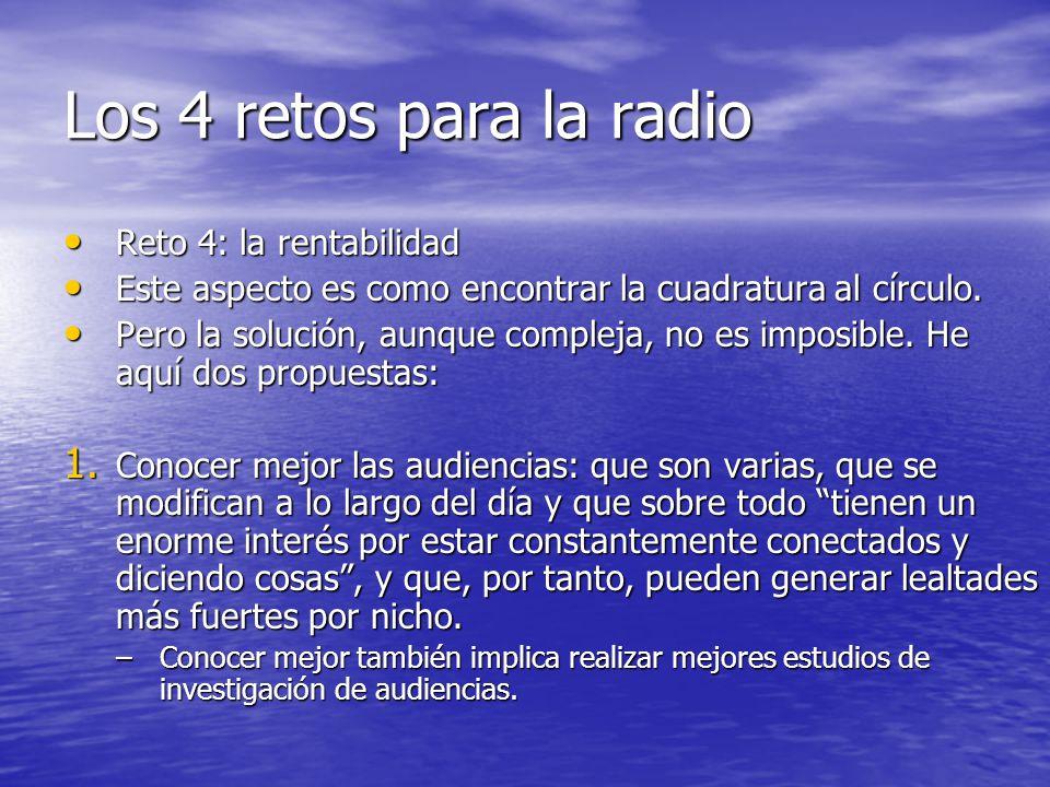 Los 4 retos para la radio Reto 4: la rentabilidad Reto 4: la rentabilidad Este aspecto es como encontrar la cuadratura al círculo.