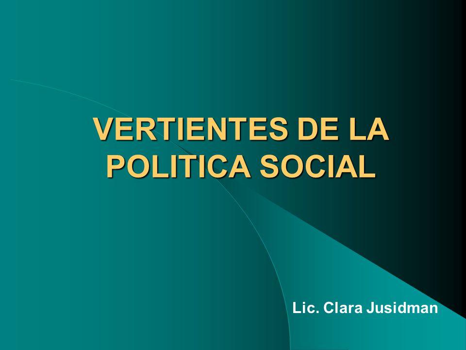 VERTIENTES DE LA POLITICA SOCIAL Lic. Clara Jusidman