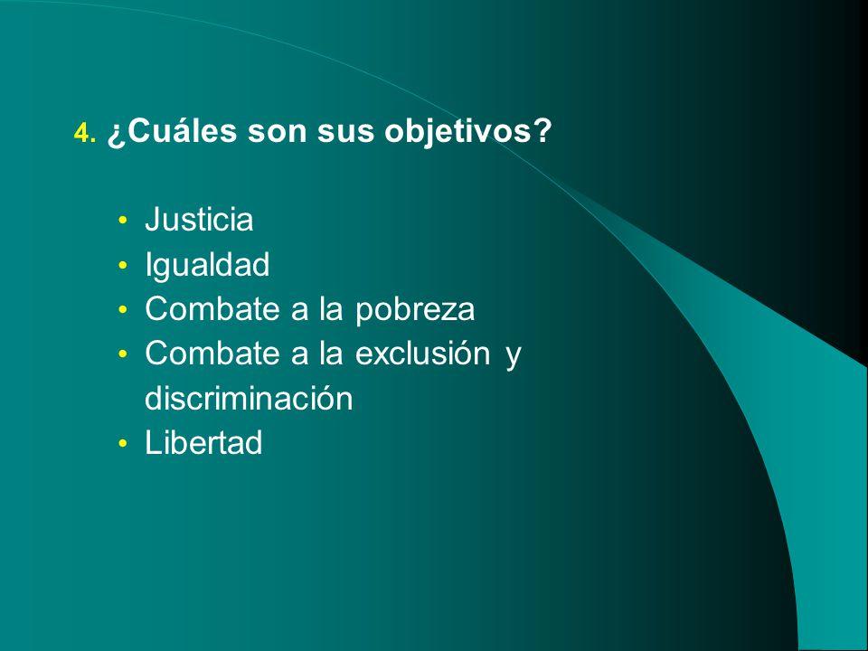 4. ¿Cuáles son sus objetivos? Justicia Igualdad Combate a la pobreza Combate a la exclusión y discriminación Libertad