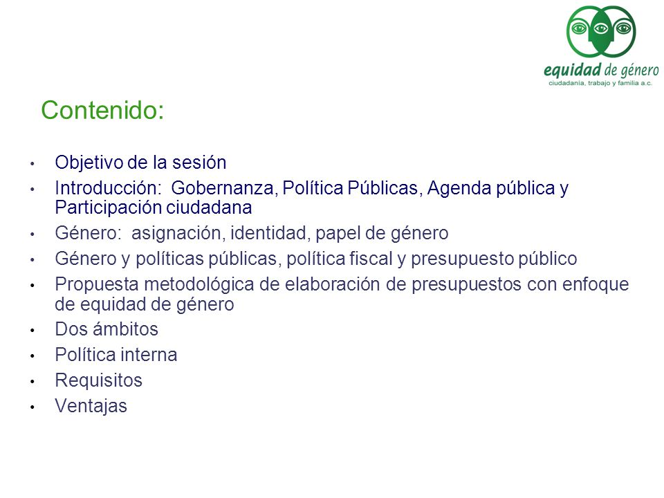 Contenido: Objetivo de la sesión Introducción: Gobernanza, Política Públicas, Agenda pública y Participación ciudadana Género: asignación, identidad,