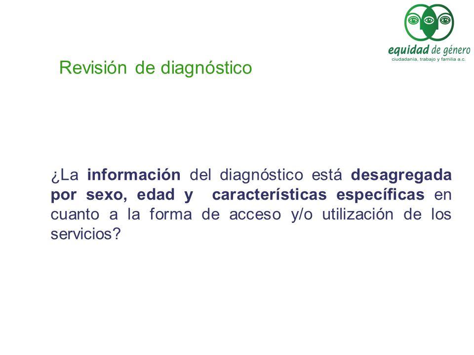 ¿La información del diagnóstico está desagregada por sexo, edad y características específicas en cuanto a la forma de acceso y/o utilización de los se