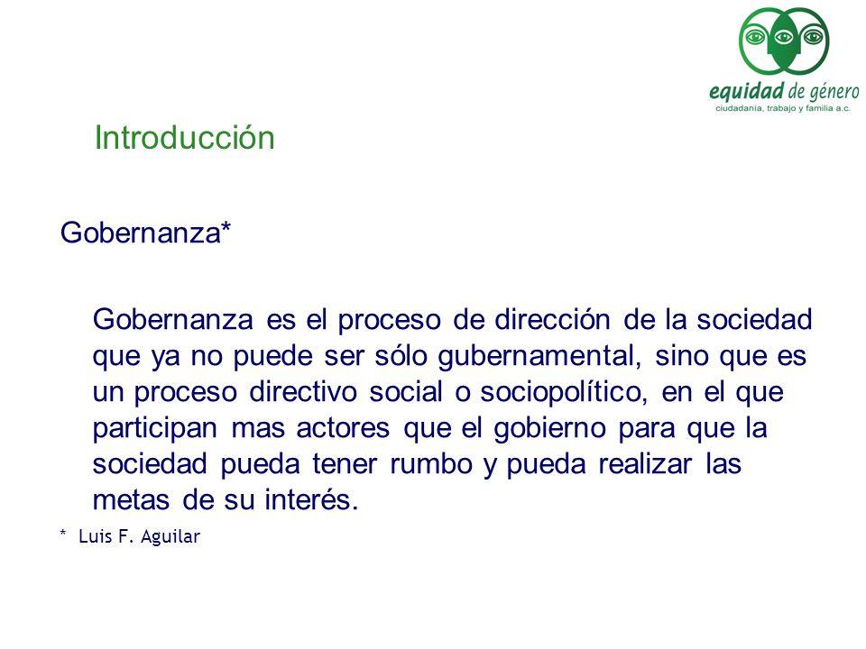 Introducción Gobernanza* Gobernanza es el proceso de dirección de la sociedad que ya no puede ser sólo gubernamental, sino que es un proceso directivo
