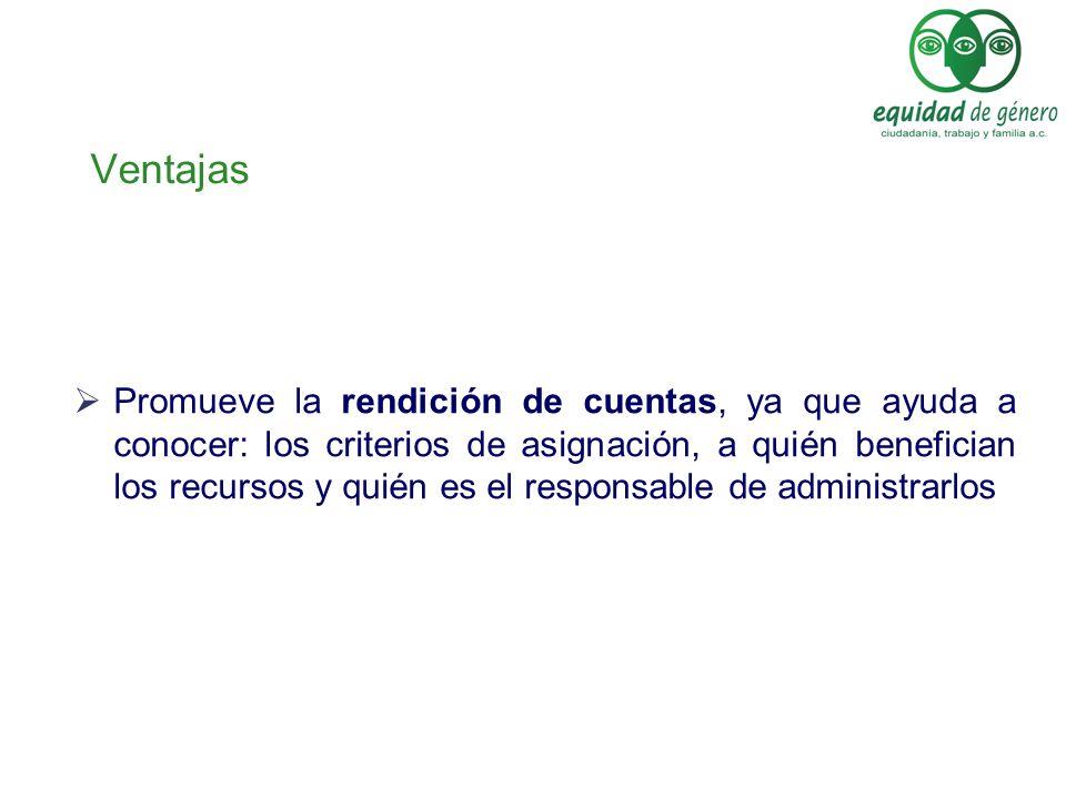 Ventajas Promueve la rendición de cuentas, ya que ayuda a conocer: los criterios de asignación, a quién benefician los recursos y quién es el responsa