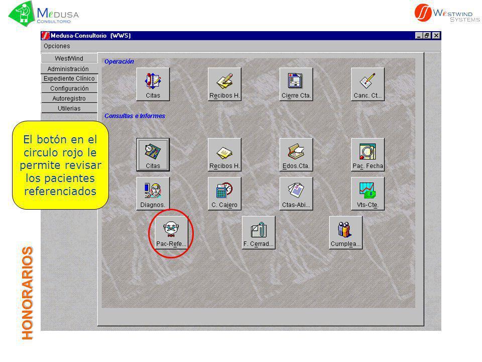 HONORARIOS El botón en el circulo rojo le permite revisar los pacientes referenciados