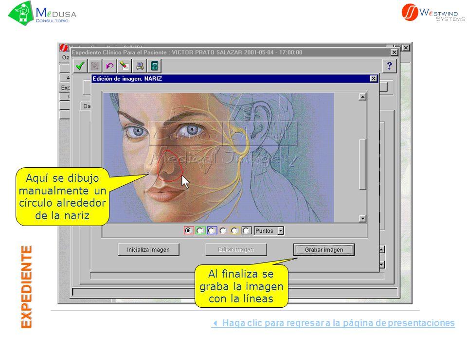 EXPEDIENTE Aquí se dibujo manualmente un círculo alrededor de la nariz Al finaliza se graba la imagen con la líneas Haga clic para regresar a la página de presentaciones