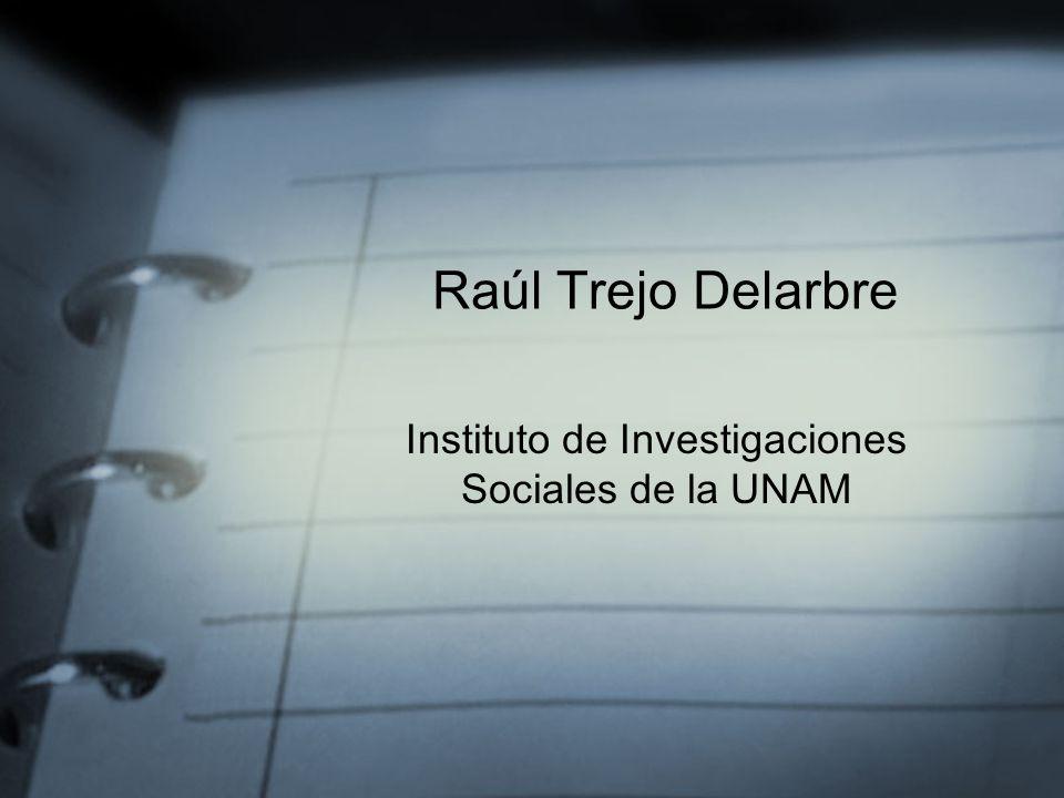 Raúl Trejo Delarbre Instituto de Investigaciones Sociales de la UNAM