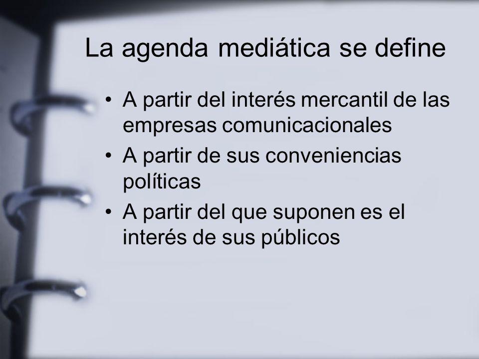Los medios Jerarquizan, exhiben, dosifican y utilizan –según sus conveniencias la agenda de nuestra vida pública
