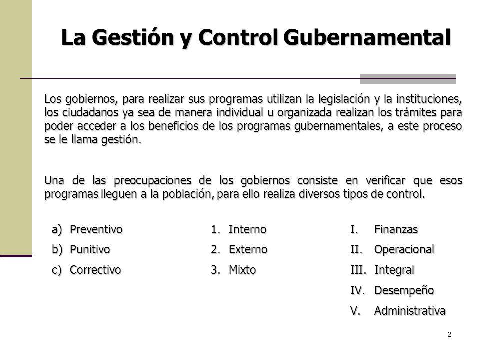 2 La Gestión y Control Gubernamental Los gobiernos, para realizar sus programas utilizan la legislación y la instituciones, los ciudadanos ya sea de m