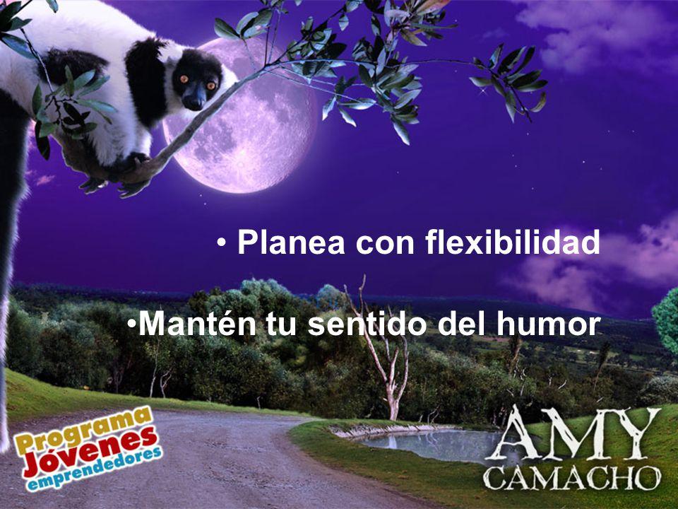 Planea con flexibilidad Mantén tu sentido del humor