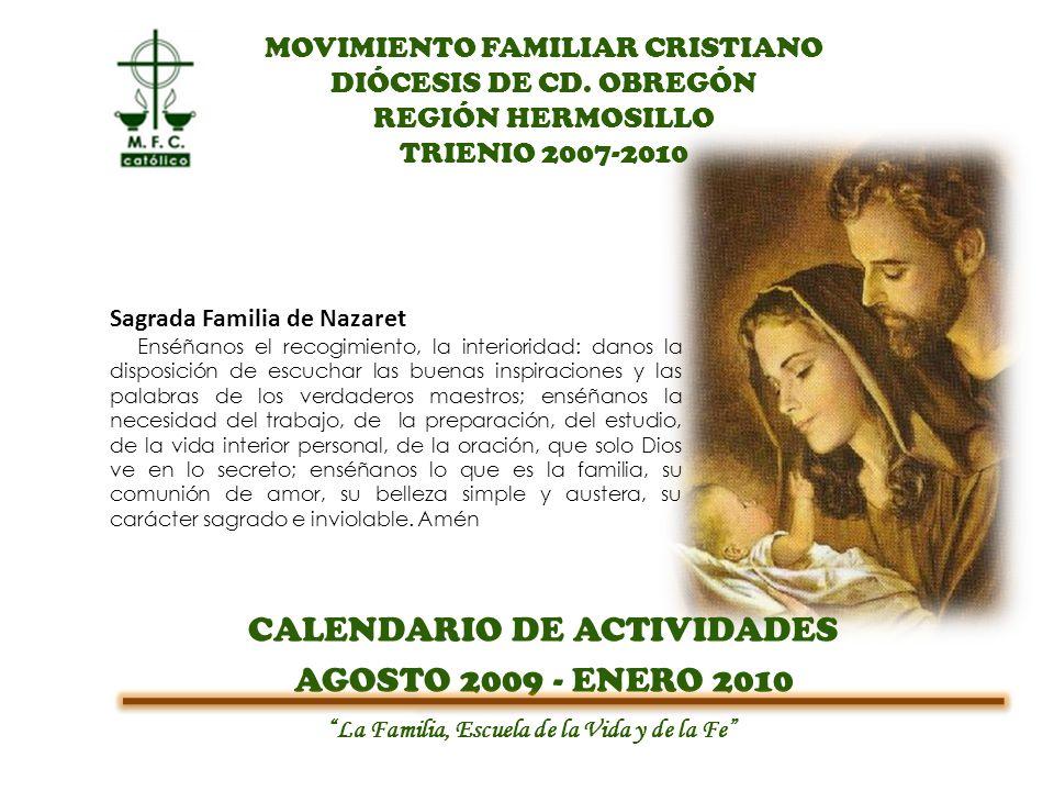 MOVIMIENTO FAMILIAR CRISTIANO DIÓCESIS DE CD. OBREGÓN REGIÓN HERMOSILLO TRIENIO 2007-2010 CALENDARIO DE ACTIVIDADES AGOSTO 2009 - ENERO 2010 La Famili