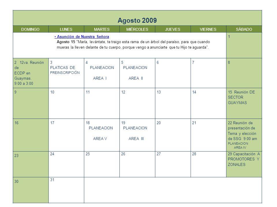 Agosto 2009 DOMINGOLUNESMARTESMIÉRCOLESJUEVESVIERNESSÁBADO Asunción de Nuestra Señora Agosto 15