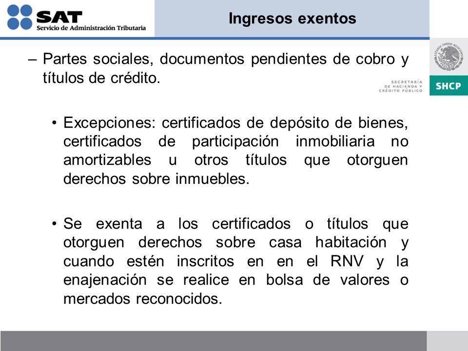 Ingresos exentos –Partes sociales, documentos pendientes de cobro y títulos de crédito. Excepciones: certificados de depósito de bienes, certificados