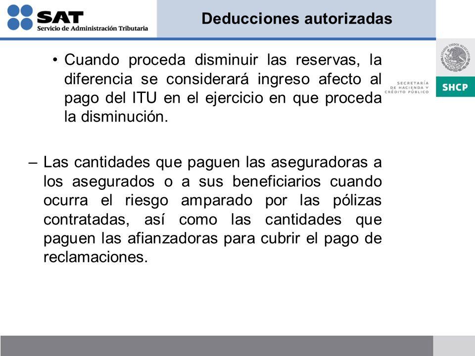 Deducciones autorizadas Cuando proceda disminuir las reservas, la diferencia se considerará ingreso afecto al pago del ITU en el ejercicio en que proc