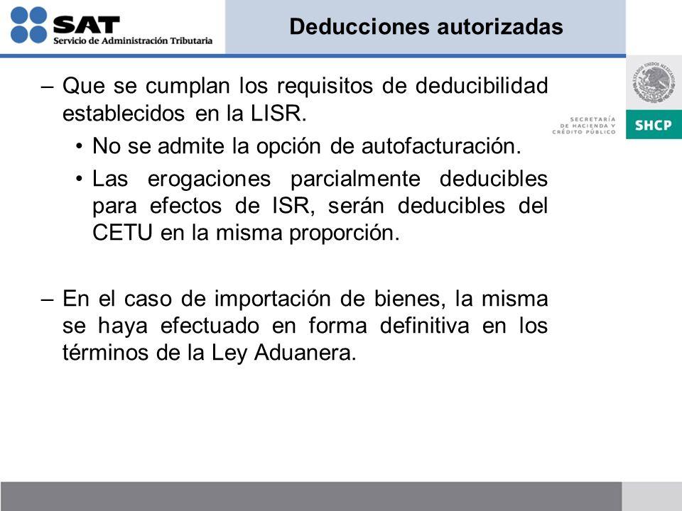 Deducciones autorizadas –Que se cumplan los requisitos de deducibilidad establecidos en la LISR. No se admite la opción de autofacturación. Las erogac