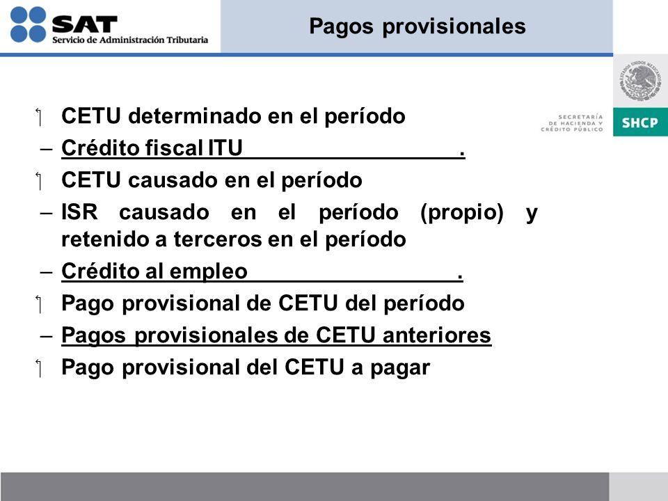 Pagos provisionales CETU determinado en el período –Crédito fiscal ITU. CETU causado en el período –ISR causado en el período (propio) y retenido a te