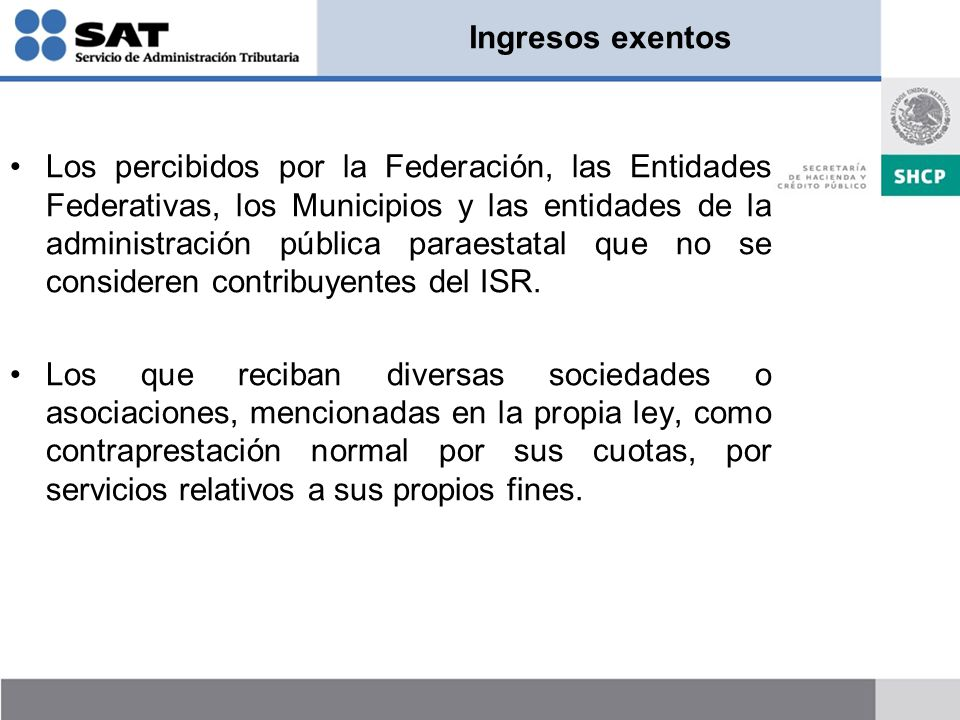 Ingresos exentos Los percibidos por la Federación, las Entidades Federativas, los Municipios y las entidades de la administración pública paraestatal