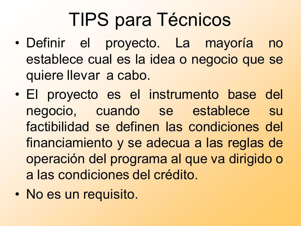 TIPS para Técnicos Definir el proyecto. La mayoría no establece cual es la idea o negocio que se quiere llevar a cabo. El proyecto es el instrumento b