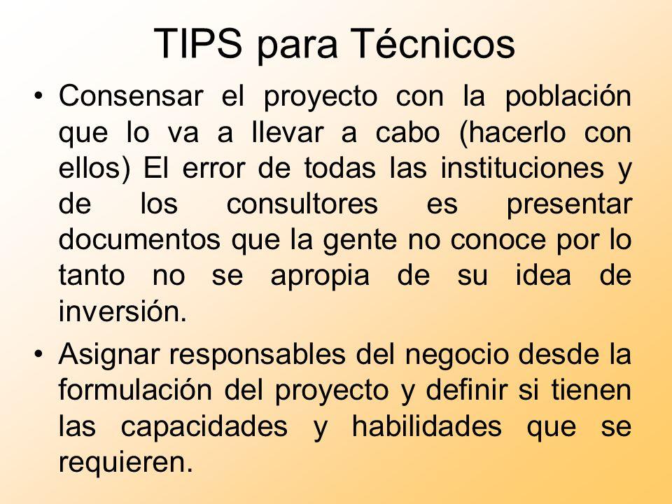 TIPS para Técnicos Consensar el proyecto con la población que lo va a llevar a cabo (hacerlo con ellos) El error de todas las instituciones y de los c