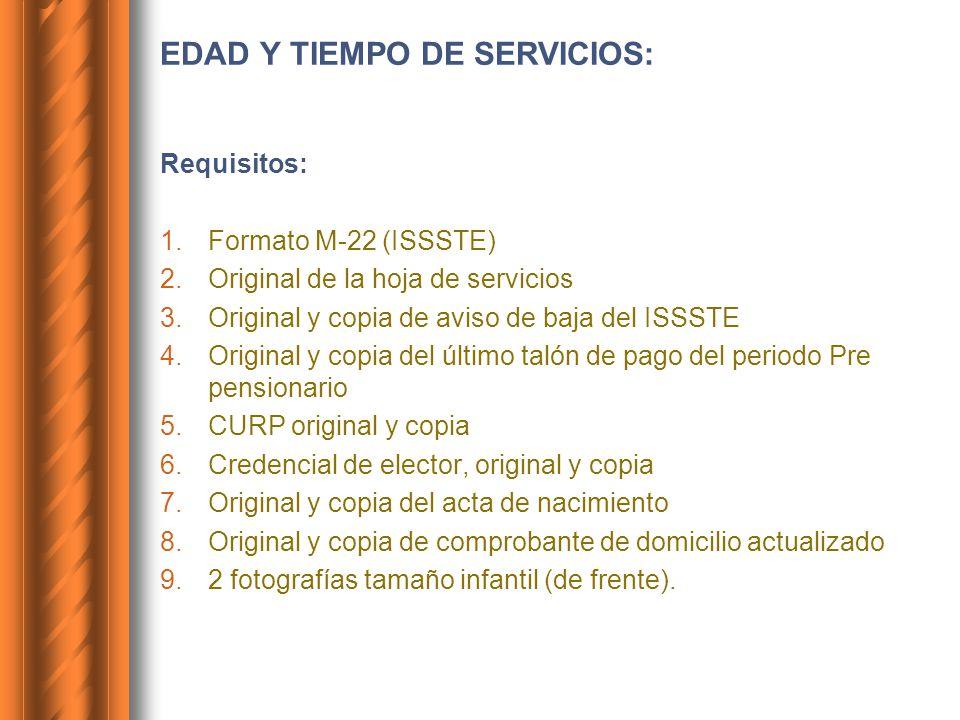 EDAD Y TIEMPO DE SERVICIOS: Requisitos: 1.Formato M-22 (ISSSTE) 2.Original de la hoja de servicios 3.Original y copia de aviso de baja del ISSSTE 4.Or