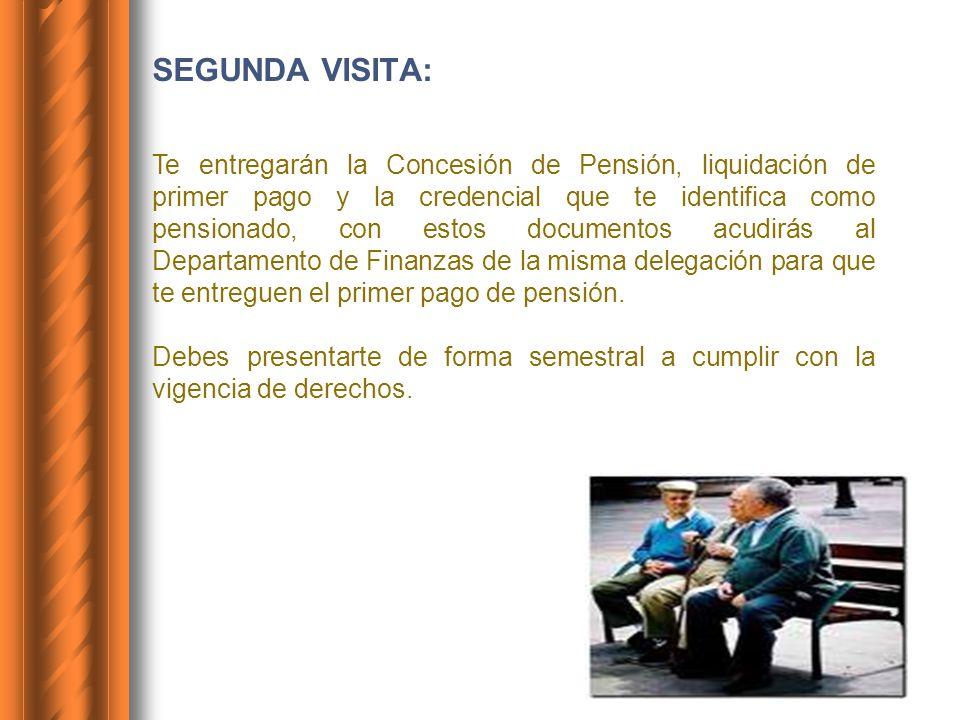 SEGUNDA VISITA: Te entregarán la Concesión de Pensión, liquidación de primer pago y la credencial que te identifica como pensionado, con estos documen