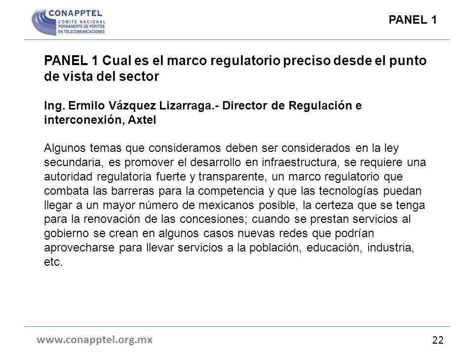 PANEL 1 Cual es el marco regulatorio preciso desde el punto de vista del sector Ing. Ermilo Vázquez Lizarraga.- Director de Regulación e interconexión