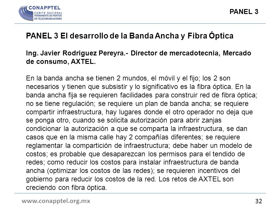 PANEL 3 El desarrollo de la Banda Ancha y Fibra Óptica Ing. Javier Rodriguez Pereyra.- Director de mercadotecnia, Mercado de consumo, AXTEL. En la ban