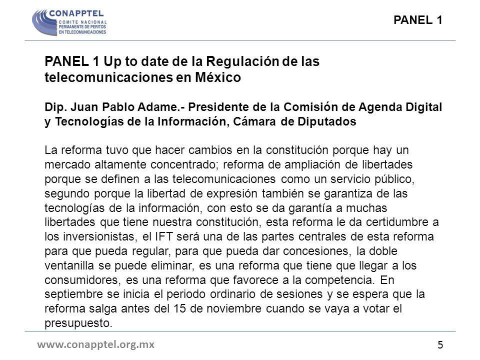 PANEL 1 Up to date de la Regulación de las telecomunicaciones en México Dip. Juan Pablo Adame.- Presidente de la Comisión de Agenda Digital y Tecnolog