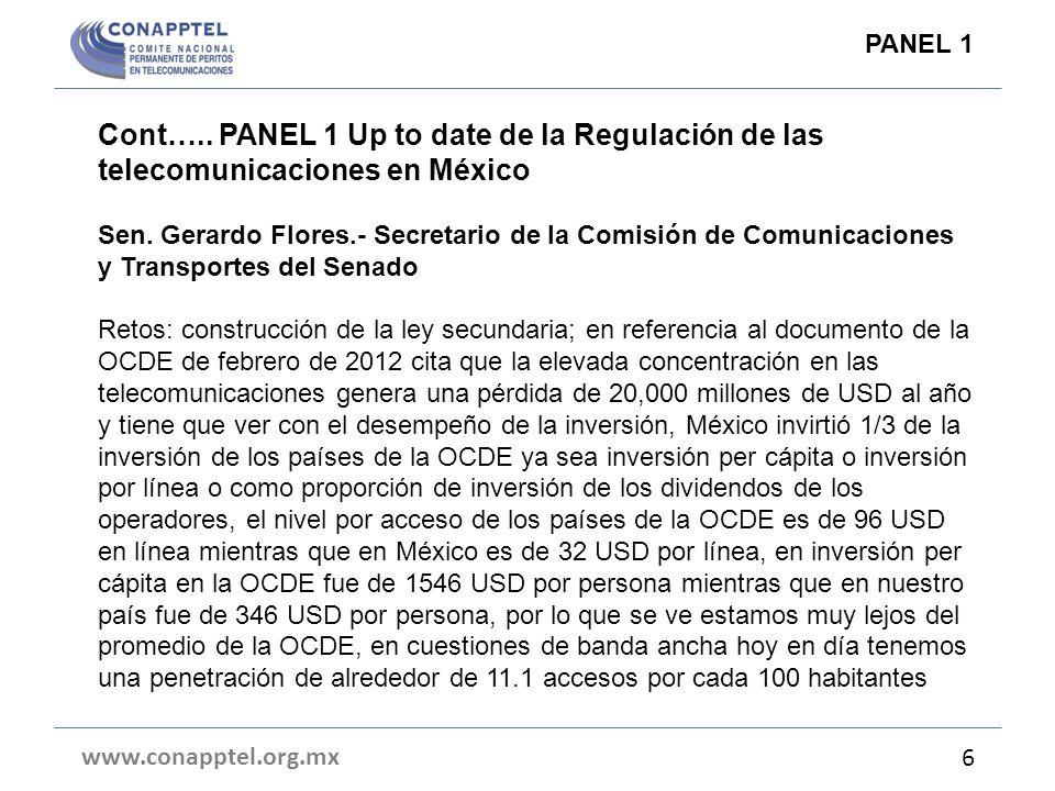 Cont….. PANEL 1 Up to date de la Regulación de las telecomunicaciones en México Sen. Gerardo Flores.- Secretario de la Comisión de Comunicaciones y Tr