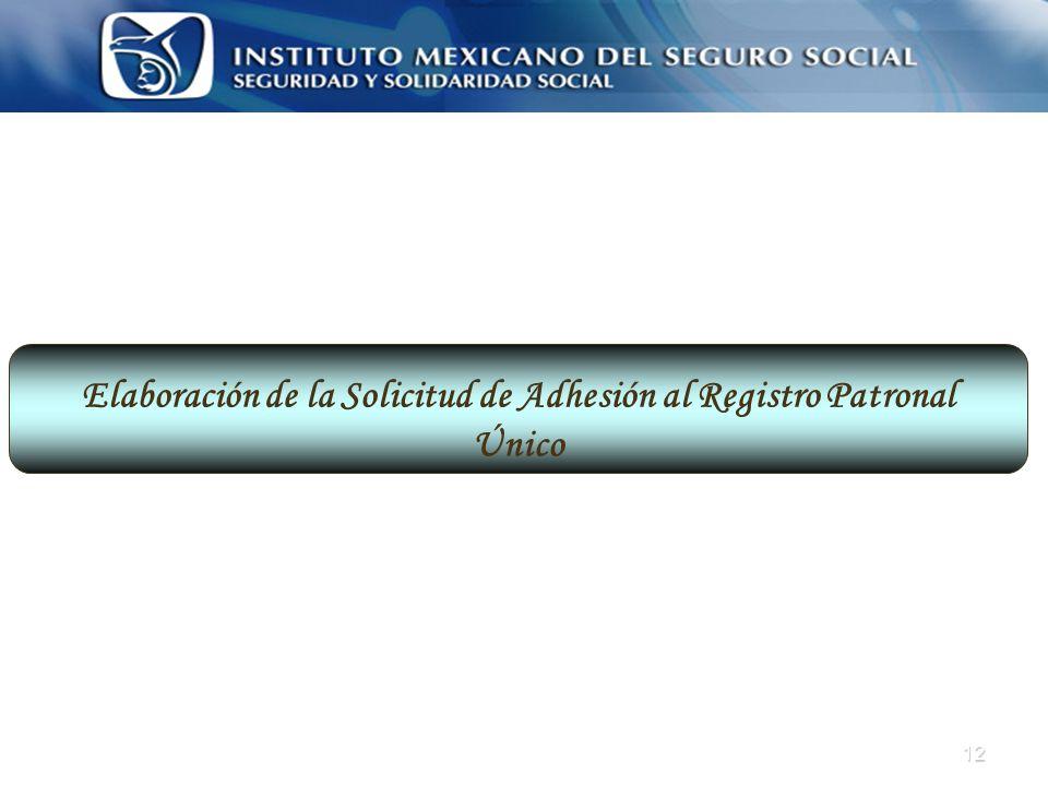12 Elaboración de la Solicitud de Adhesión al Registro Patronal Único
