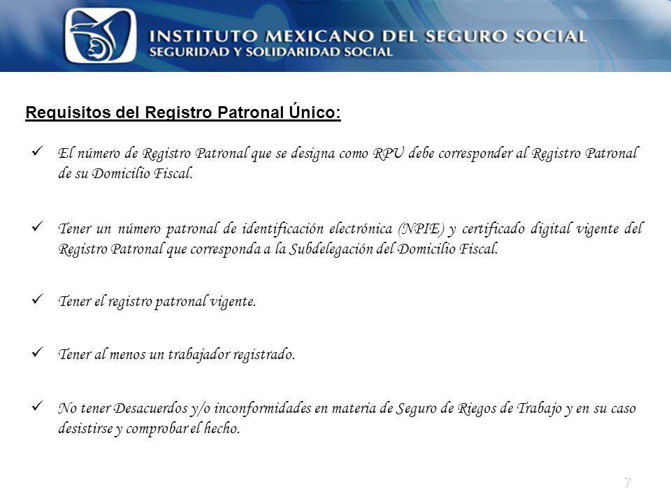 7 Requisitos del Registro Patronal Único: Tener un número patronal de identificación electrónica (NPIE) y certificado digital vigente del Registro Pat