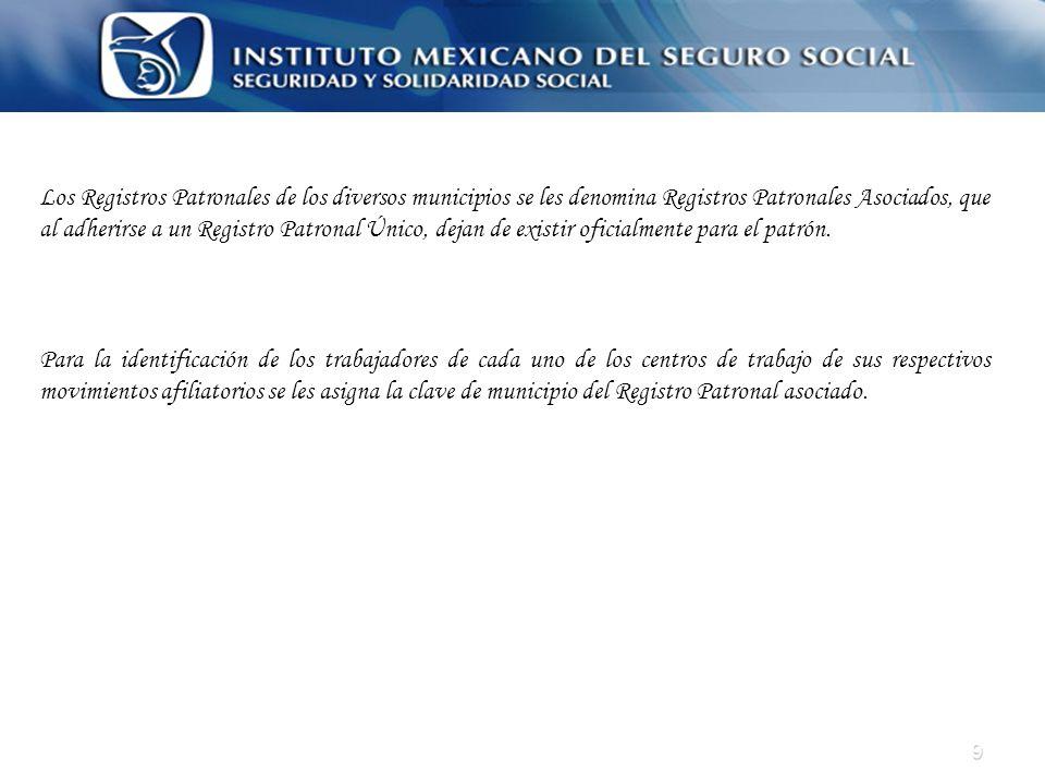 9 Los Registros Patronales de los diversos municipios se les denomina Registros Patronales Asociados, que al adherirse a un Registro Patronal Único, d