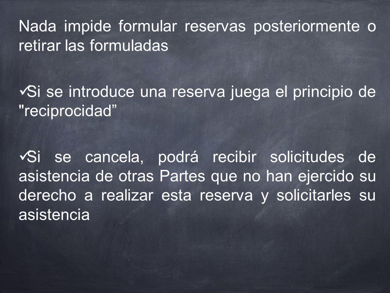 Nada impide formular reservas posteriormente o retirar las formuladas Si se introduce una reserva juega el principio de