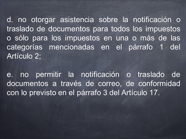 d. no otorgar asistencia sobre la notificación o traslado de documentos para todos los impuestos o sólo para los impuestos en una o más de las categor