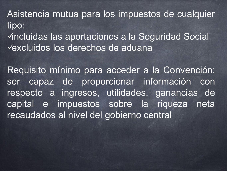 Asistencia mutua para los impuestos de cualquier tipo: incluidas las aportaciones a la Seguridad Social excluidos los derechos de aduana Requisito mín