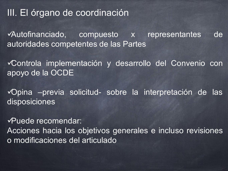 III. El órgano de coordinación Autofinanciado, compuesto x representantes de autoridades competentes de las Partes Controla implementación y desarroll