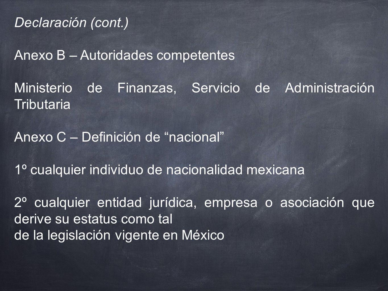 Declaración (cont.) Anexo B – Autoridades competentes Ministerio de Finanzas, Servicio de Administración Tributaria Anexo C – Definición de nacional 1
