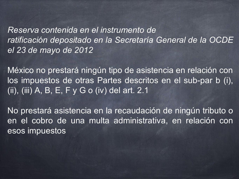 Reserva contenida en el instrumento de ratificación depositado en la Secretaría General de la OCDE el 23 de mayo de 2012 México no prestará ningún tip