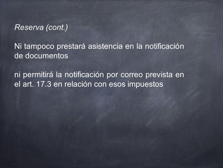Reserva (cont.) Ni tampoco prestará asistencia en la notificación de documentos ni permitirá la notificación por correo prevista en el art. 17.3 en re