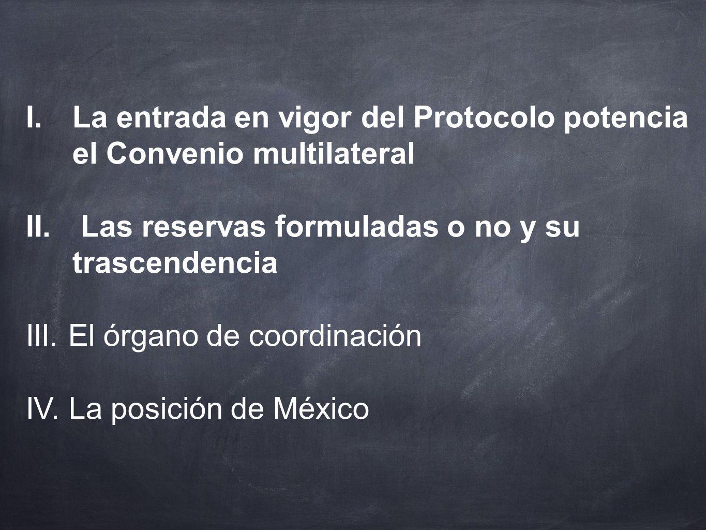 I.La entrada en vigor del Protocolo potencia el Convenio multilateral II. Las reservas formuladas o no y su trascendencia III. El órgano de coordinaci
