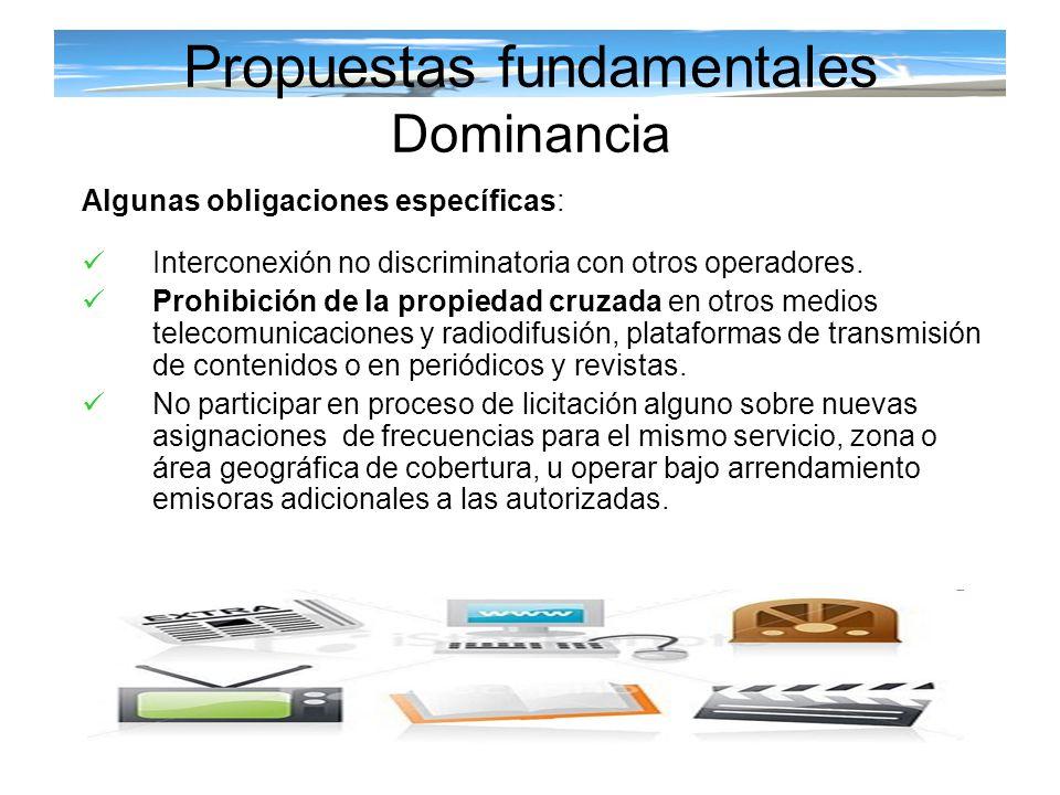 Algunas obligaciones específicas: Interconexión no discriminatoria con otros operadores. Prohibición de la propiedad cruzada en otros medios telecomun