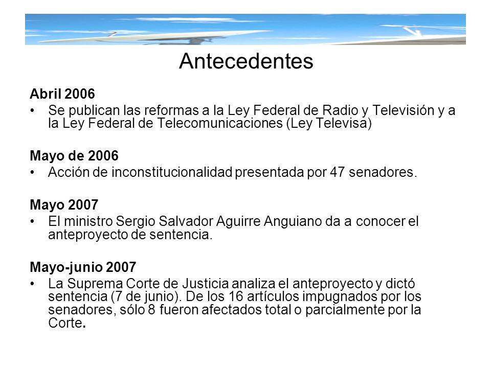 Antecedentes Abril 2006 Se publican las reformas a la Ley Federal de Radio y Televisión y a la Ley Federal de Telecomunicaciones (Ley Televisa) Mayo d