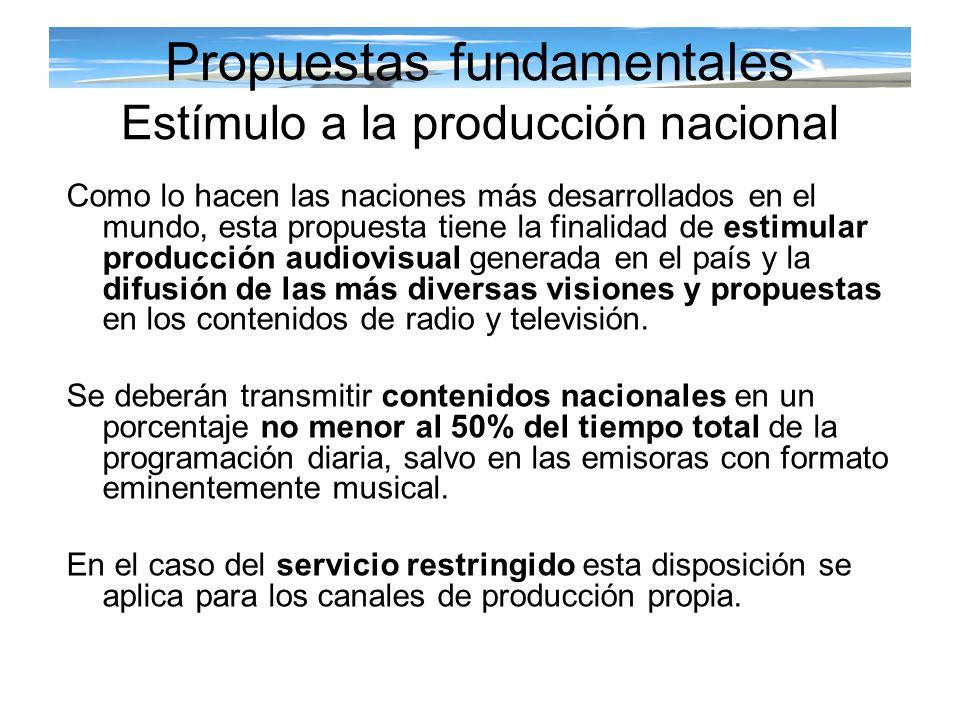 Propuestas fundamentales Estímulo a la producción nacional Como lo hacen las naciones más desarrollados en el mundo, esta propuesta tiene la finalidad