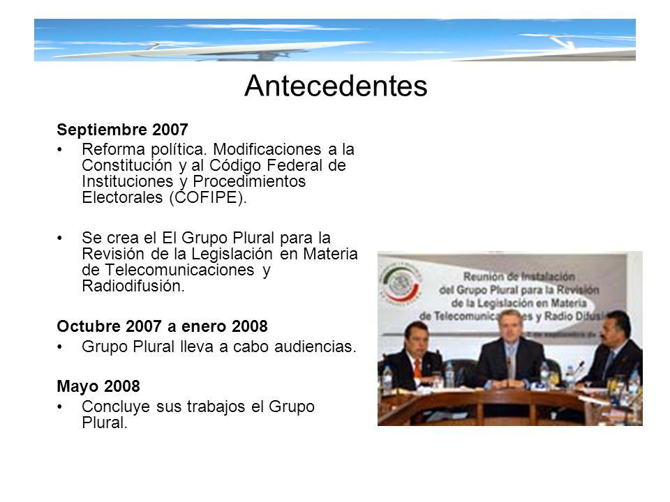 Antecedentes Septiembre 2007 Reforma política. Modificaciones a la Constitución y al Código Federal de Instituciones y Procedimientos Electorales (COF