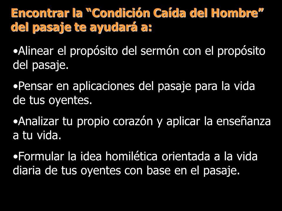 Encontrar la Condición Caída del Hombre del pasaje te ayudará a: Alinear el propósito del sermón con el propósito del pasaje.