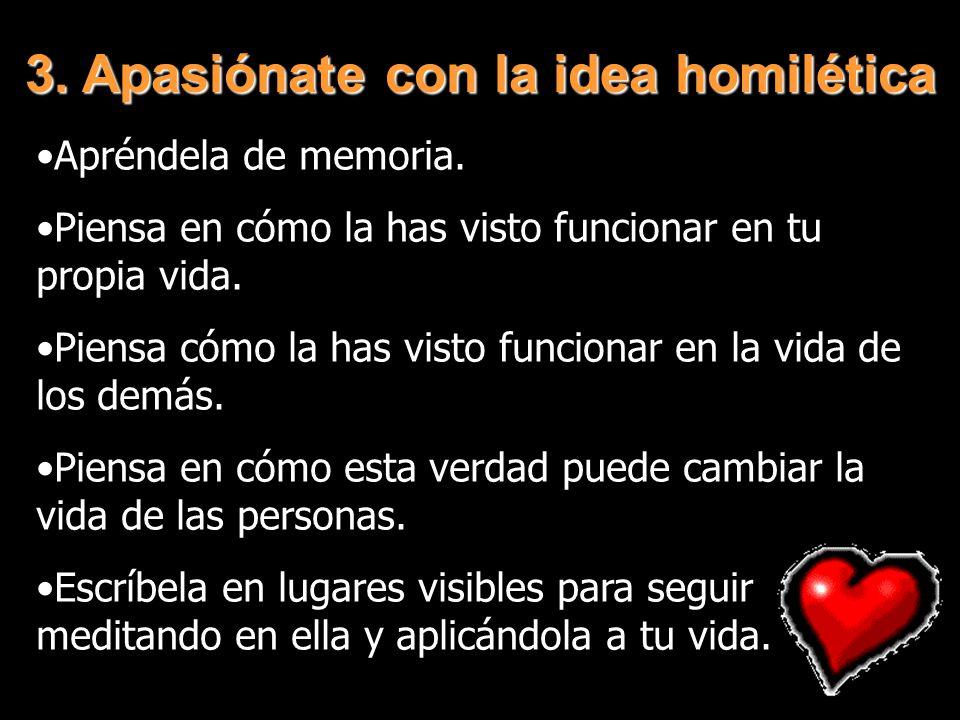 3.Apasiónate con la idea homilética Apréndela de memoria.