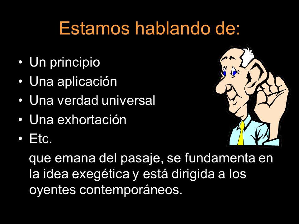 Estamos hablando de: Un principio Una aplicación Una verdad universal Una exhortación Etc.