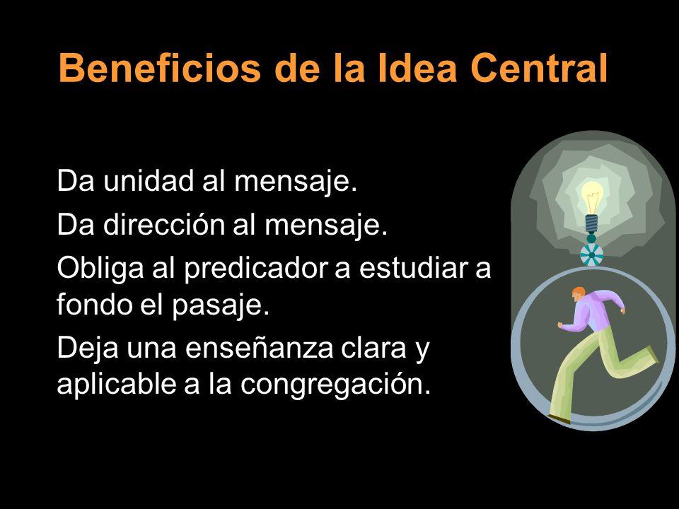 Beneficios de la Idea Central Da unidad al mensaje.