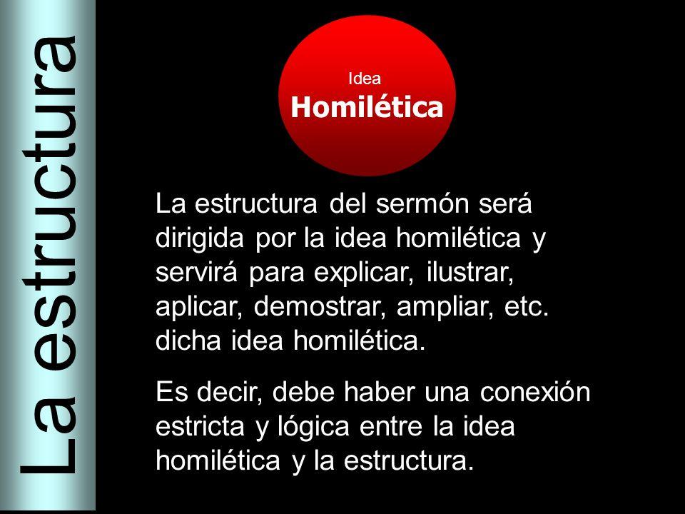 Idea Homilética La estructura La estructura del sermón será dirigida por la idea homilética y servirá para explicar, ilustrar, aplicar, demostrar, amp