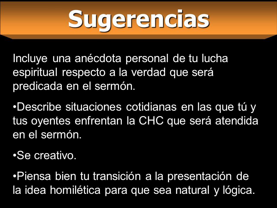 Sugerencias Incluye una anécdota personal de tu lucha espiritual respecto a la verdad que será predicada en el sermón. Describe situaciones cotidianas